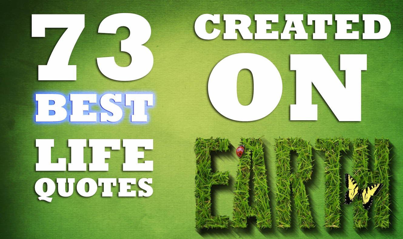 73 BEST Life Quotes Created on Earth Life Coach Code