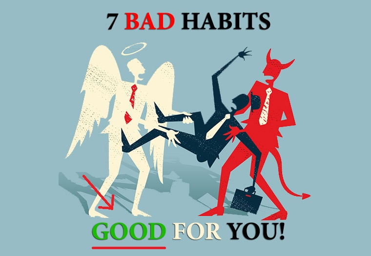 7-bad-habits-good-for-you