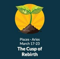 Born on the Pisces-Aries Cusp (March 17 to March 23) - Life