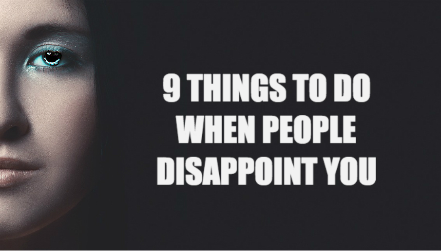 9 Things You Should Do When People Disappoint You